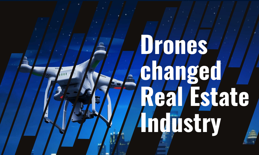 Ways in which Drones have changed real estate